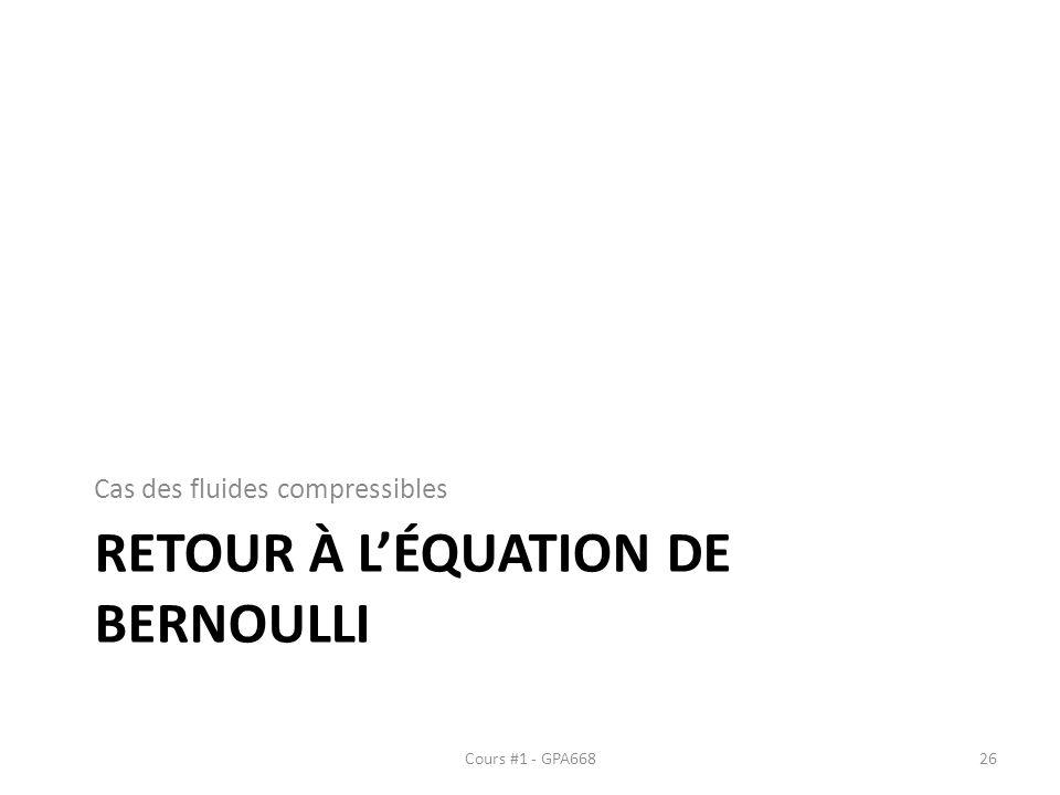 RETOUR À LÉQUATION DE BERNOULLI Cas des fluides compressibles Cours #1 - GPA66826