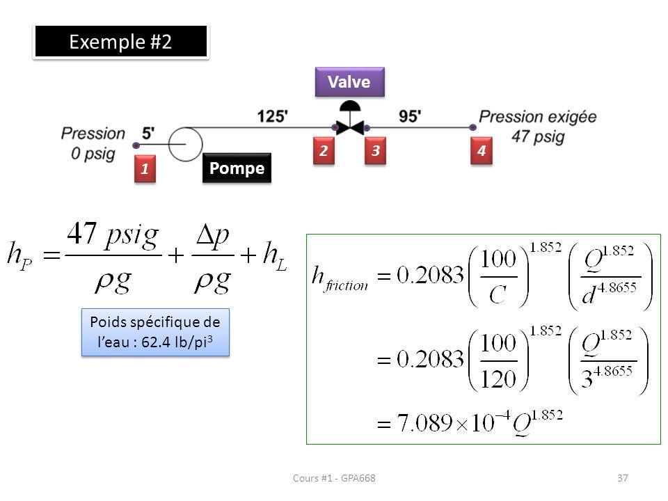 Cours #1 - GPA668 Exemple #2 Pompe Valve 1 1 2 2 3 3 4 4 Poids spécifique de leau : 62.4 lb/pi 3 37