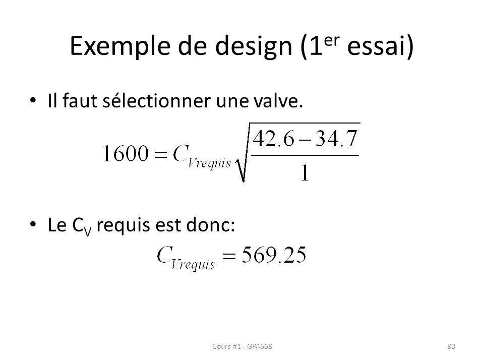 Exemple de design (1 er essai) Il faut sélectionner une valve. Le C V requis est donc: Cours #1 - GPA66880