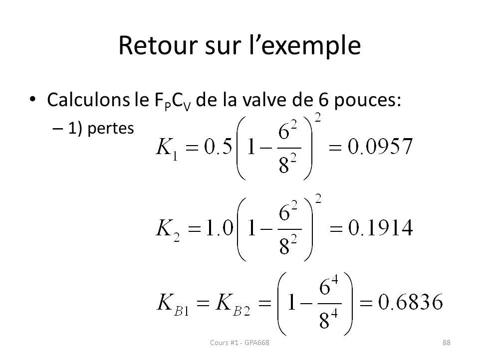 Retour sur lexemple Calculons le F P C V de la valve de 6 pouces: – 1) pertes Cours #1 - GPA66888