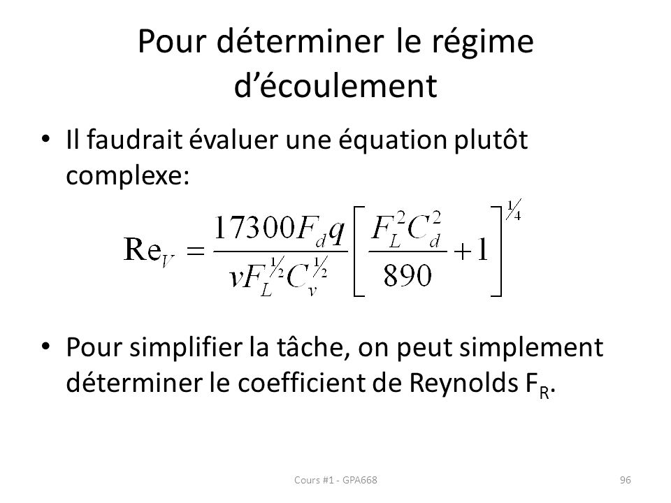 Pour déterminer le régime découlement Il faudrait évaluer une équation plutôt complexe: Pour simplifier la tâche, on peut simplement déterminer le coefficient de Reynolds F R.