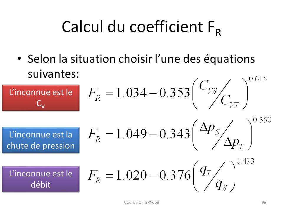 Calcul du coefficient F R Selon la situation choisir lune des équations suivantes: Linconnue est le C V Linconnue est la chute de pression Linconnue est le débit Cours #1 - GPA66898