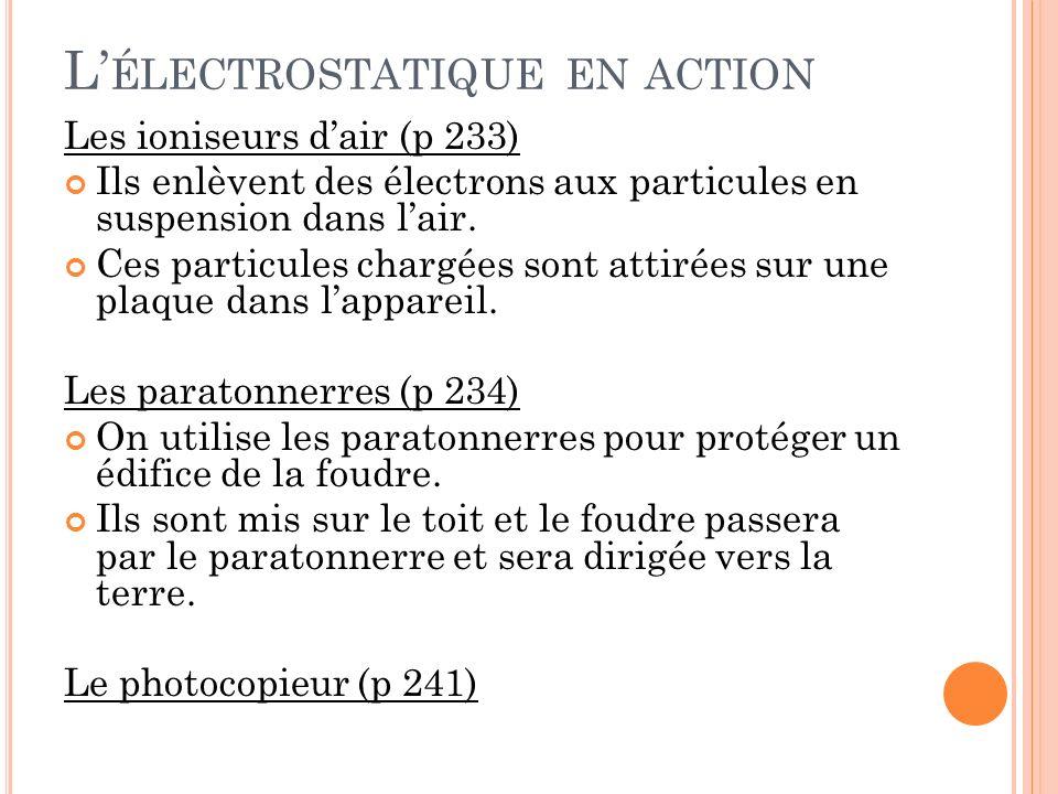 L ÉLECTROSTATIQUE EN ACTION Les ioniseurs dair (p 233) Ils enlèvent des électrons aux particules en suspension dans lair. Ces particules chargées sont