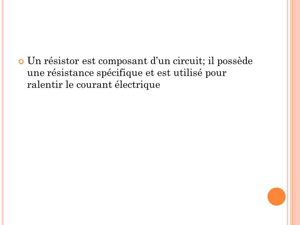 Un résistor est composant dun circuit; il possède une résistance spécifique et est utilisé pour ralentir le courant électrique