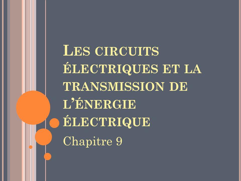 L ES CIRCUITS ÉLECTRIQUES ET LA TRANSMISSION DE L ÉNERGIE ÉLECTRIQUE Chapitre 9