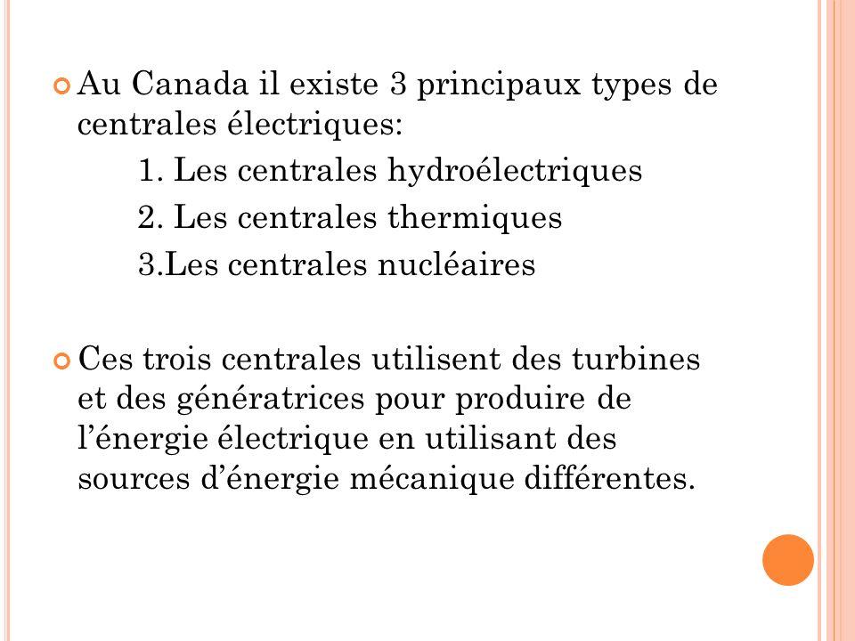 Au Canada il existe 3 principaux types de centrales électriques: 1. Les centrales hydroélectriques 2. Les centrales thermiques 3.Les centrales nucléai