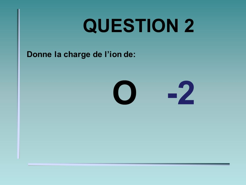 QUESTION 1 Donne la charge de lion de: C+4