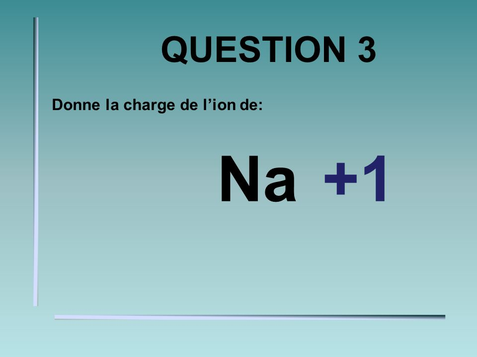QUESTION 2 Donne la charge de lion de: O-2