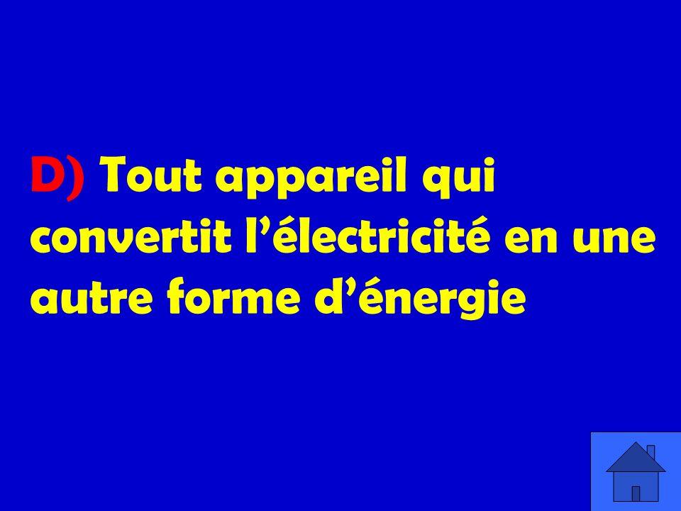 D) Tout appareil qui convertit lélectricité en une autre forme dénergie