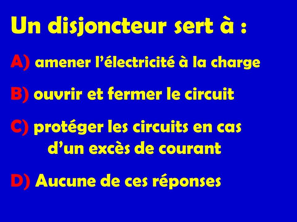 Un disjoncteur sert à : A) amener lélectricité à la charge B) ouvrir et fermer le circuit C) protéger les circuits en cas dun excès de courant D) Aucu