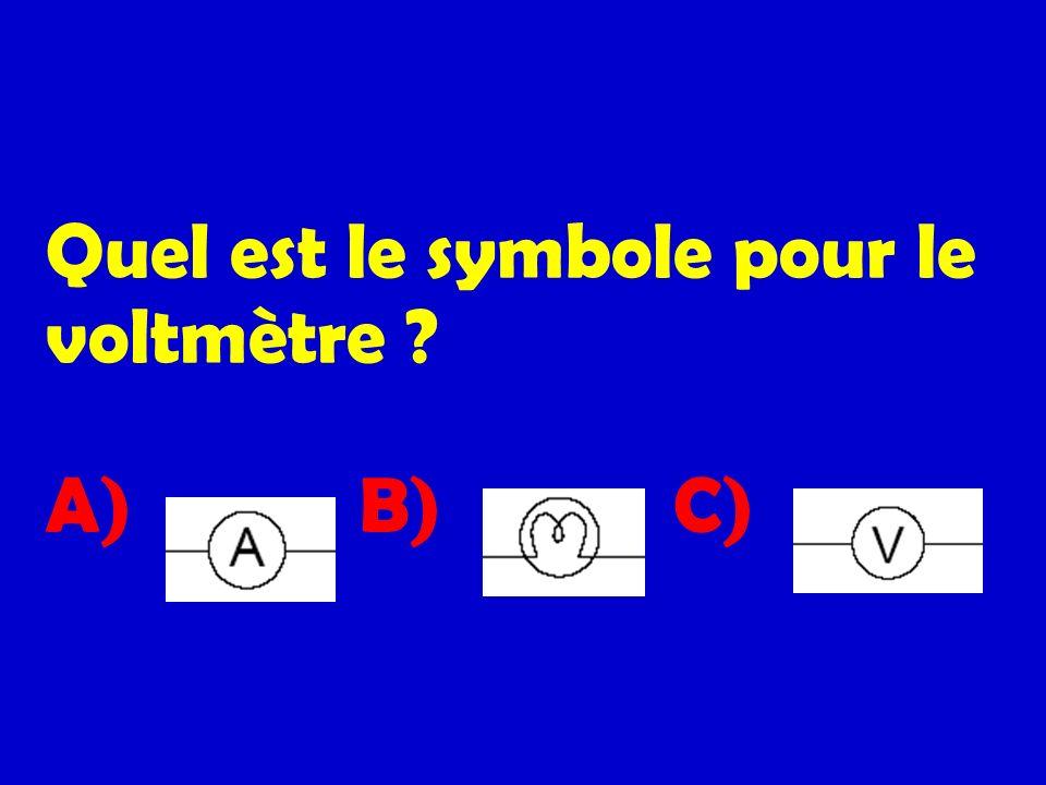 Quel est le symbole pour le voltmètre ? A)B)C)