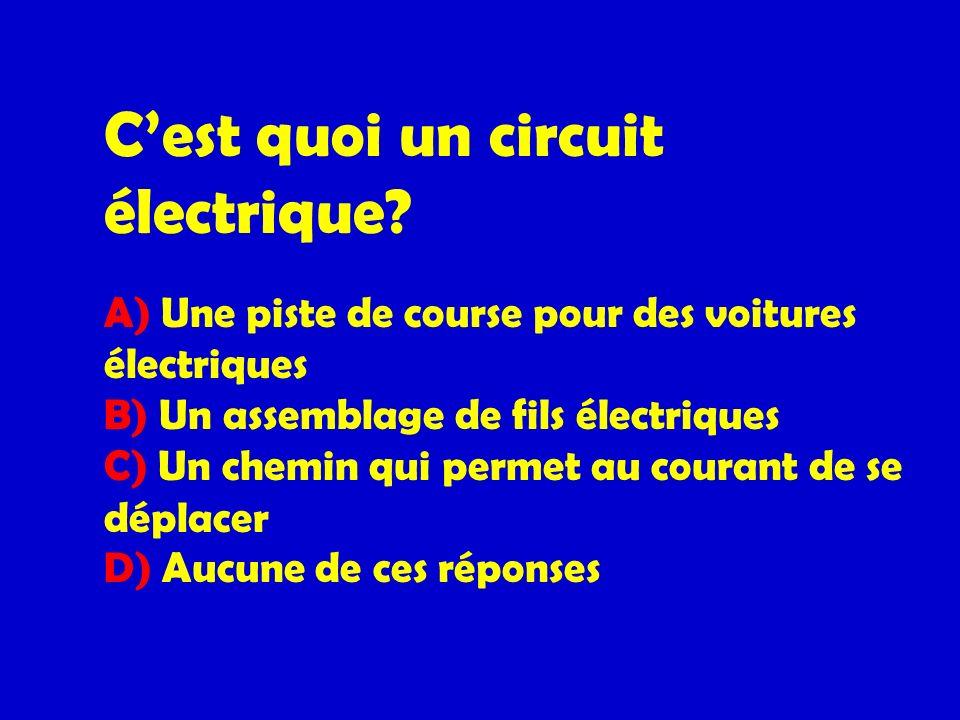 Cest quoi un circuit électrique? A) Une piste de course pour des voitures électriques B) Un assemblage de fils électriques C) Un chemin qui permet au