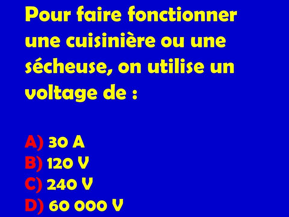 Pour faire fonctionner une cuisinière ou une sécheuse, on utilise un voltage de : A) 30 A B) 120 V C) 240 V D) 60 000 V