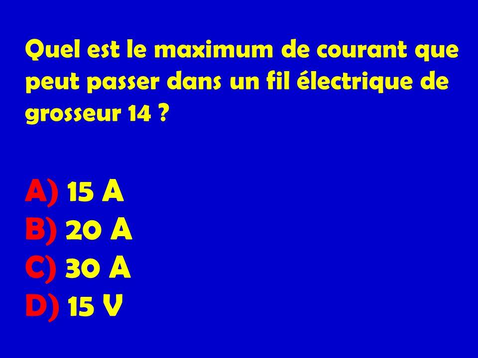 Quel est le maximum de courant que peut passer dans un fil électrique de grosseur 14 ? A) 15 A B) 20 A C) 30 A D) 15 V