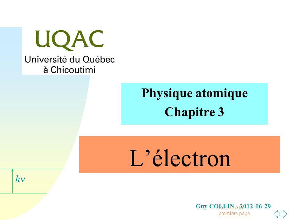 Passer à la première page h Guy COLLIN, 2012-06-29 Lélectron Physique atomique Chapitre 3