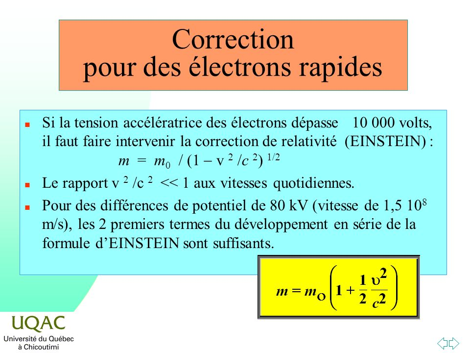 Correction pour des électrons rapides Si la tension accélératrice des électrons dépasse 10 000 volts, il faut faire intervenir la correction de relati