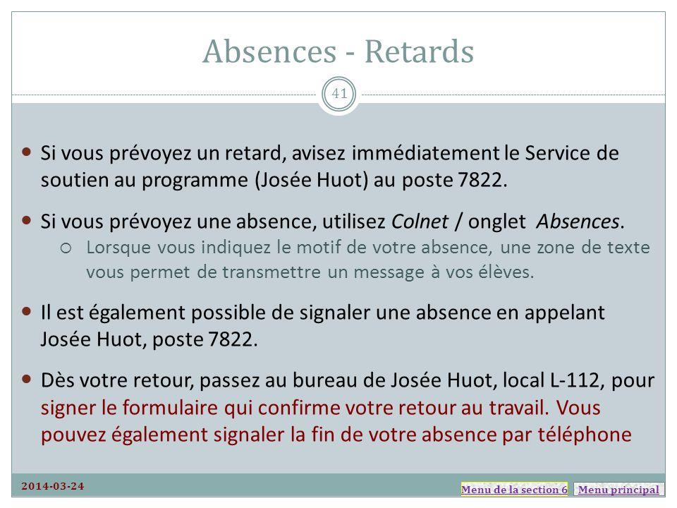 Menu principal Absences - Retards Si vous prévoyez un retard, avisez immédiatement le Service de soutien au programme (Josée Huot) au poste 7822.