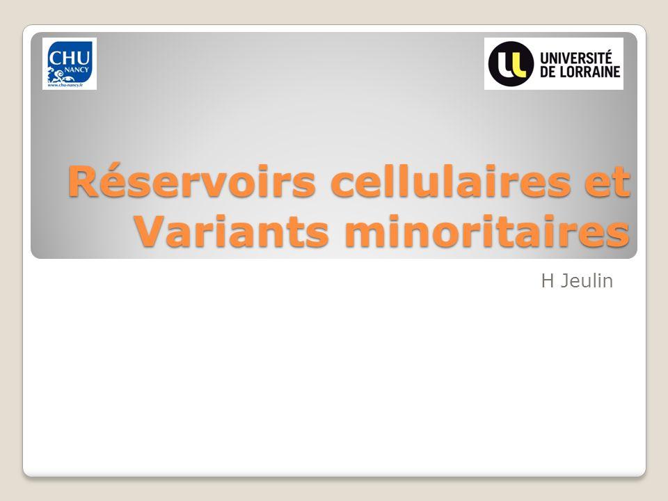 Réservoirs cellulaires et Variants minoritaires H Jeulin