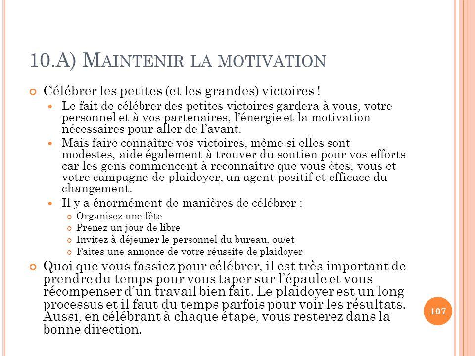 10.A) M AINTENIR LA MOTIVATION Célébrer les petites (et les grandes) victoires ! Le fait de célébrer des petites victoires gardera à vous, votre perso