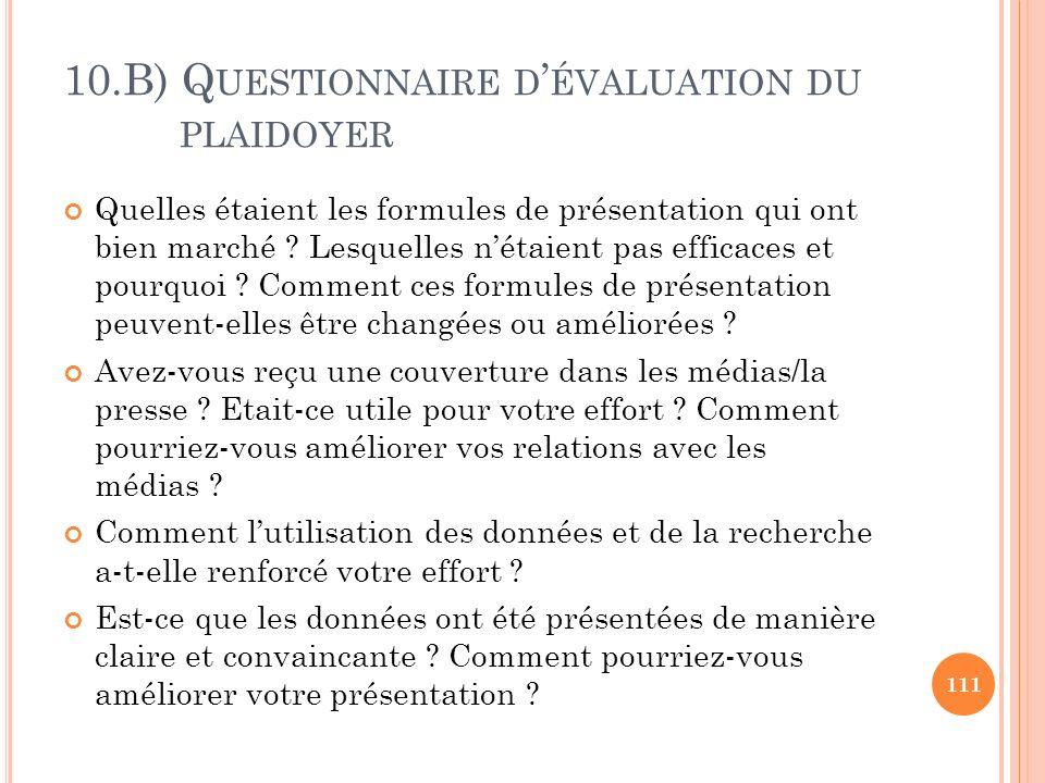 10.B) Q UESTIONNAIRE D ÉVALUATION DU PLAIDOYER Quelles étaient les formules de présentation qui ont bien marché ? Lesquelles nétaient pas efficaces et