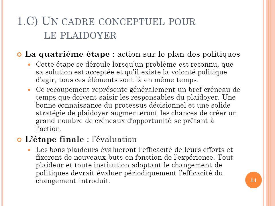 1.C) U N CADRE CONCEPTUEL POUR LE PLAIDOYER La quatrième étape : action sur le plan des politiques Cette étape se déroule lorsquun problème est reconn