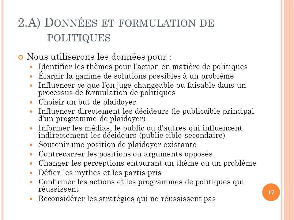 2.A) D ONNÉES ET FORMULATION DE POLITIQUES Nous utiliserons les données pour : Identifier les thèmes pour laction en matière de politiques Élargir la