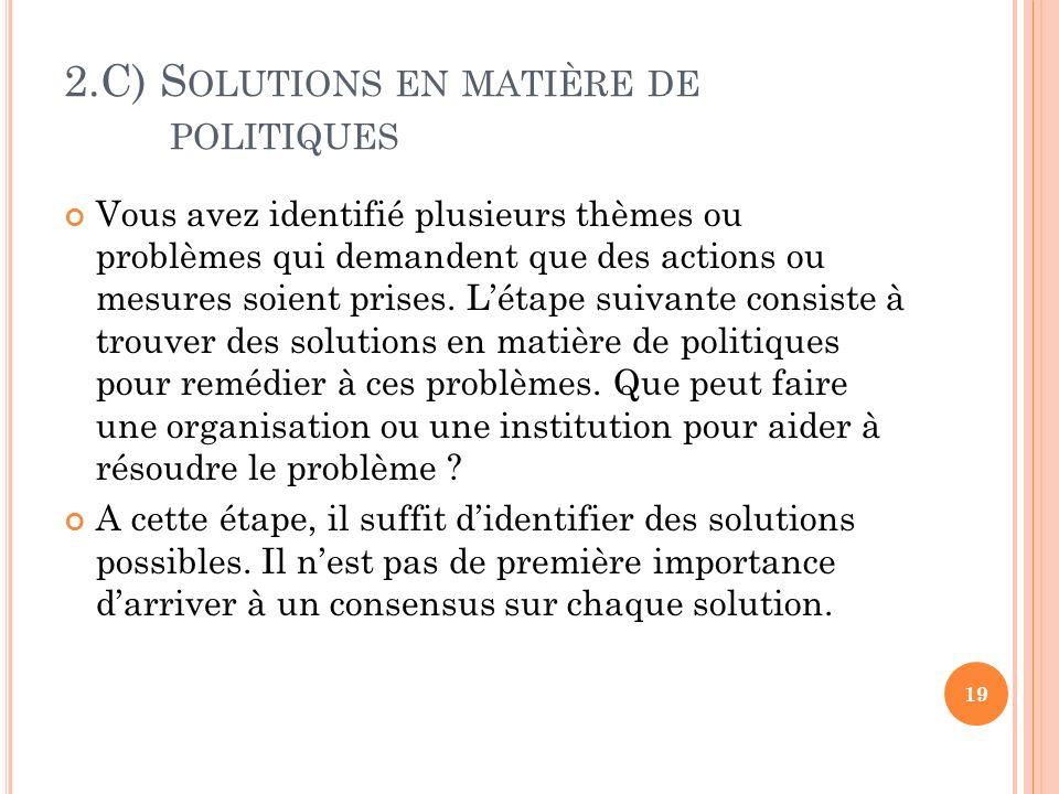 2.C) S OLUTIONS EN MATIÈRE DE POLITIQUES Vous avez identifié plusieurs thèmes ou problèmes qui demandent que des actions ou mesures soient prises. Lét