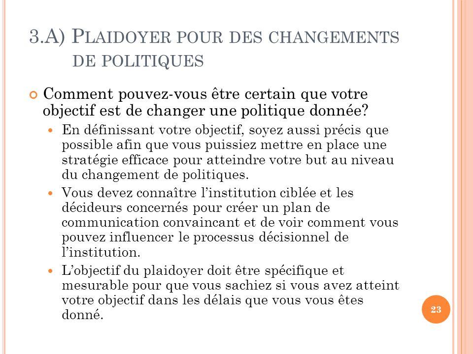 3.A) P LAIDOYER POUR DES CHANGEMENTS DE POLITIQUES Comment pouvez-vous être certain que votre objectif est de changer une politique donnée? En définis