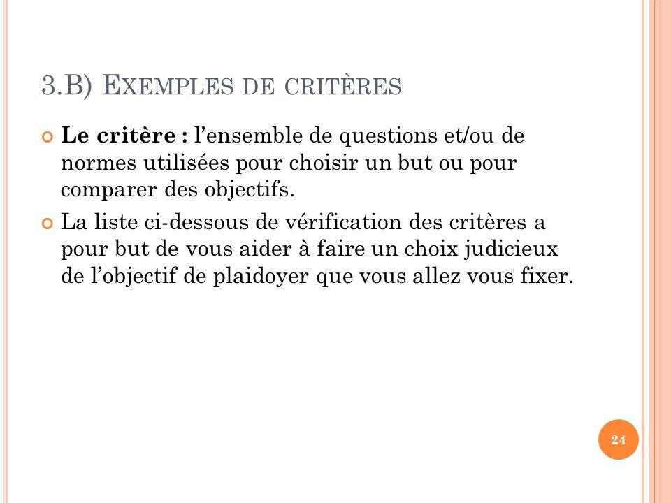 3.B) E XEMPLES DE CRITÈRES Le critère : lensemble de questions et/ou de normes utilisées pour choisir un but ou pour comparer des objectifs. La liste