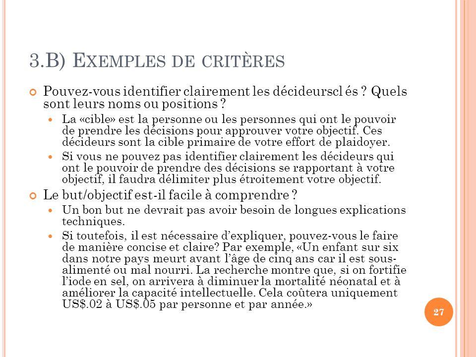 3.B) E XEMPLES DE CRITÈRES Pouvez-vous identifier clairement les décideurscl és ? Quels sont leurs noms ou positions ? La «cible» est la personne ou l
