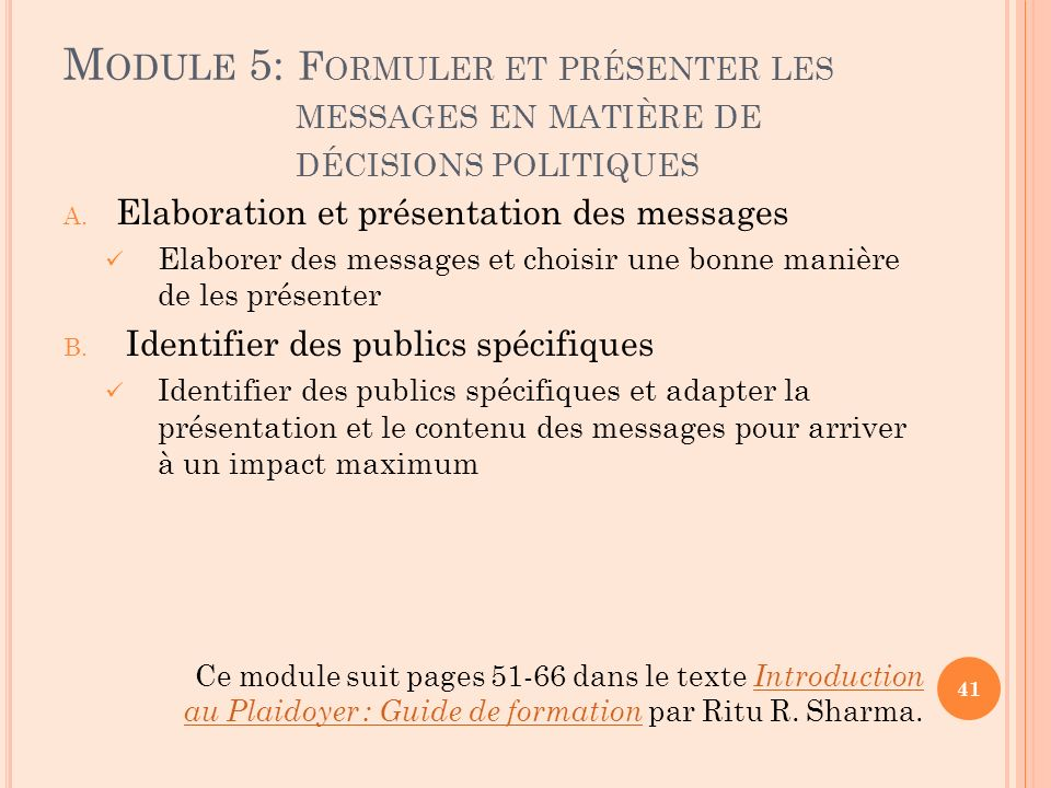 M ODULE 5: F ORMULER ET PRÉSENTER LES MESSAGES EN MATIÈRE DE DÉCISIONS POLITIQUES A. Elaboration et présentation des messages Elaborer des messages et