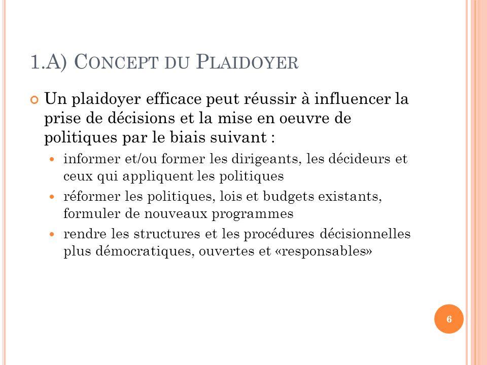1.A) C ONCEPT DU P LAIDOYER Un plaidoyer efficace peut réussir à influencer la prise de décisions et la mise en oeuvre de politiques par le biais suiv