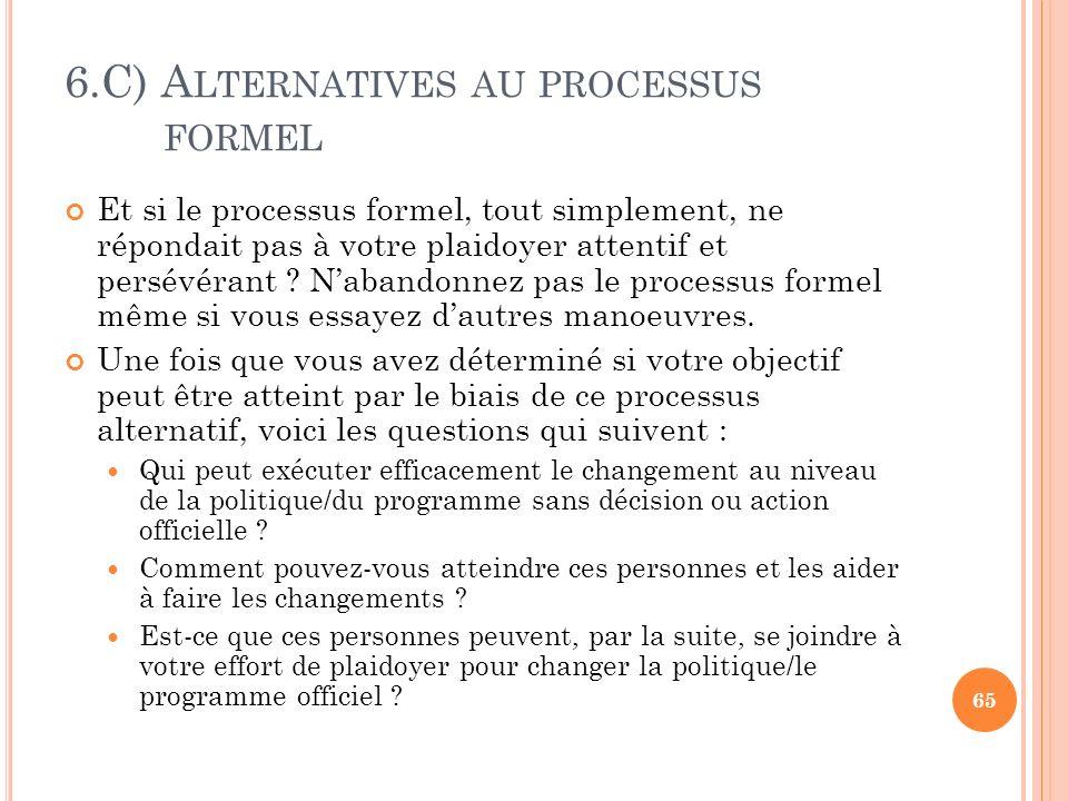 6.C) A LTERNATIVES AU PROCESSUS FORMEL Et si le processus formel, tout simplement, ne répondait pas à votre plaidoyer attentif et persévérant ? Naband