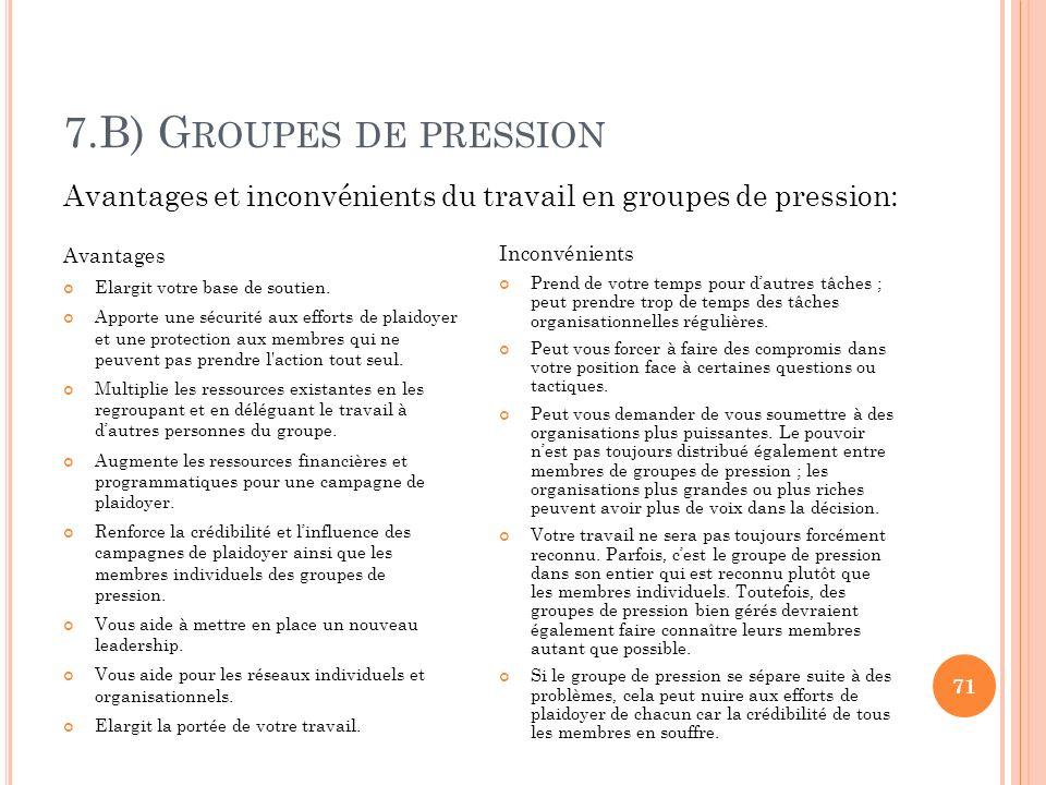 7.B) G ROUPES DE PRESSION 71 Avantages Elargit votre base de soutien. Apporte une sécurité aux efforts de plaidoyer et une protection aux membres qui