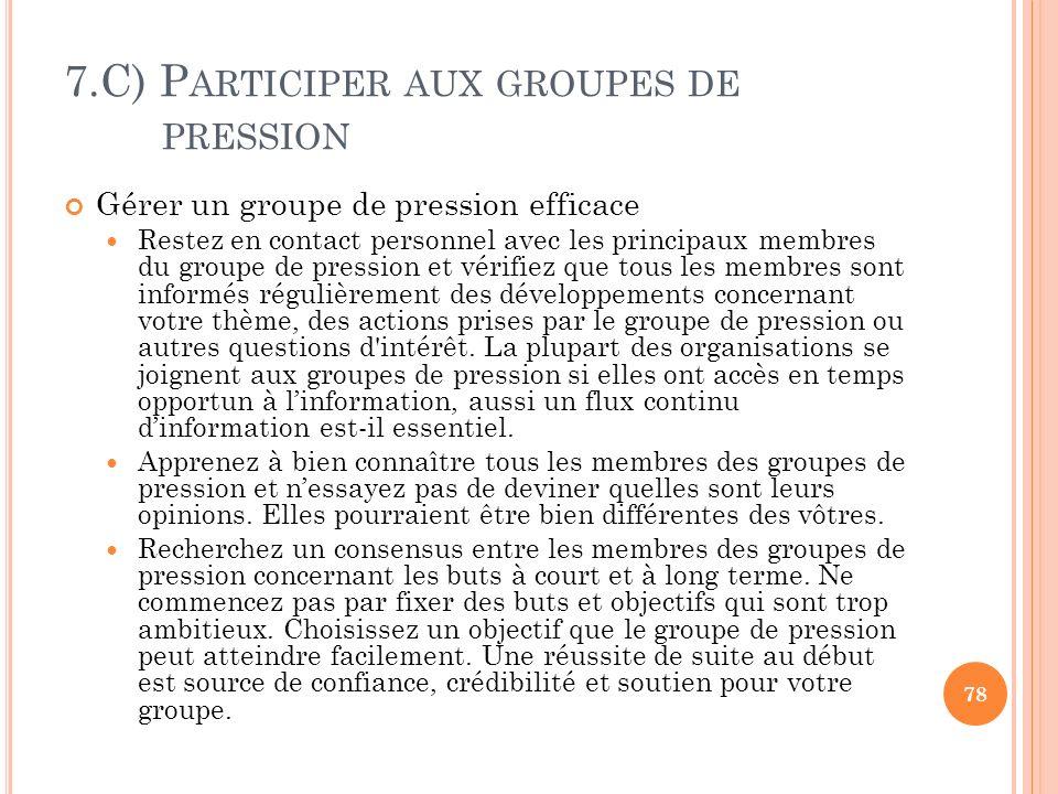 7.C) P ARTICIPER AUX GROUPES DE PRESSION Gérer un groupe de pression efficace Restez en contact personnel avec les principaux membres du groupe de pre