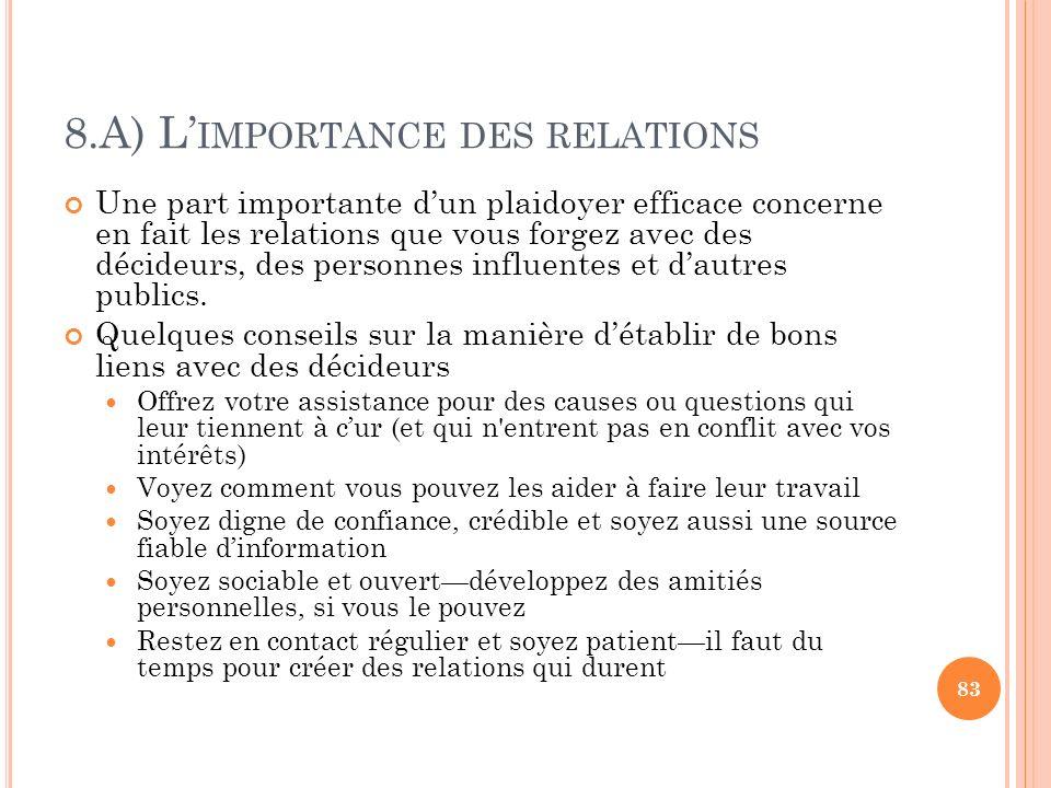 8.A) L IMPORTANCE DES RELATIONS Une part importante dun plaidoyer efficace concerne en fait les relations que vous forgez avec des décideurs, des pers