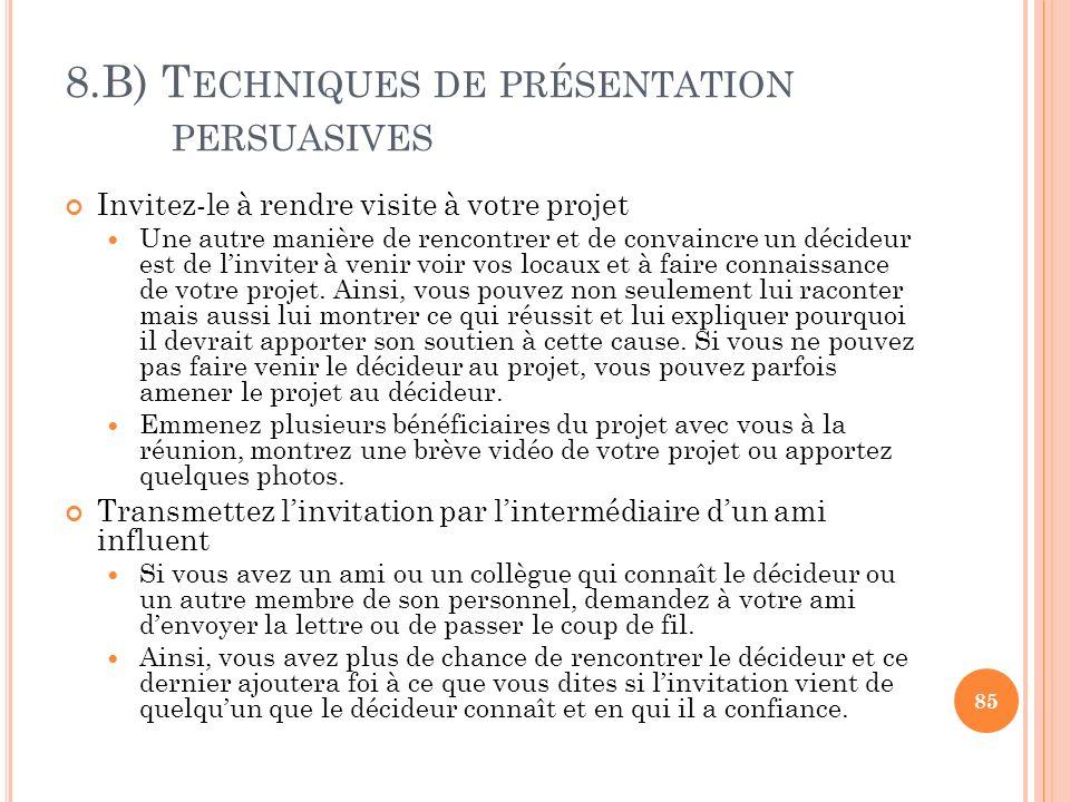 8.B) T ECHNIQUES DE PRÉSENTATION PERSUASIVES Invitez-le à rendre visite à votre projet Une autre manière de rencontrer et de convaincre un décideur es