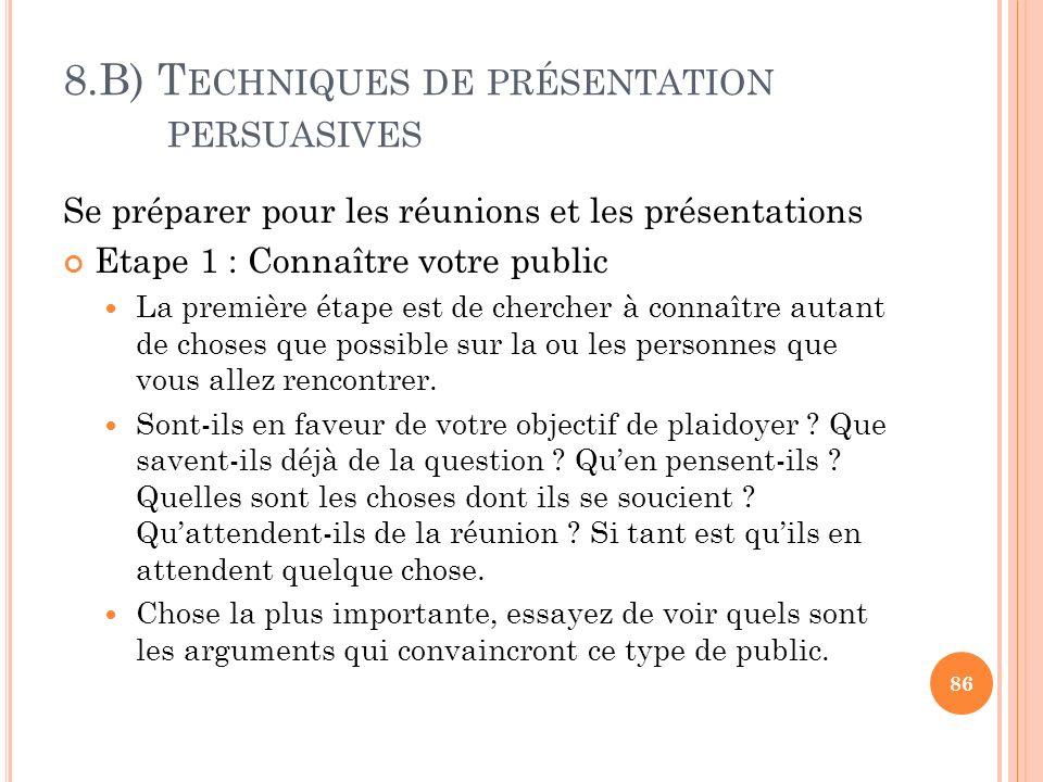8.B) T ECHNIQUES DE PRÉSENTATION PERSUASIVES Se préparer pour les réunions et les présentations Etape 1 : Connaître votre public La première étape est