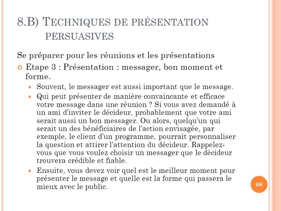 8.B) T ECHNIQUES DE PRÉSENTATION PERSUASIVES Se préparer pour les réunions et les présentations Etape 3 : Présentation : messager, bon moment et forme