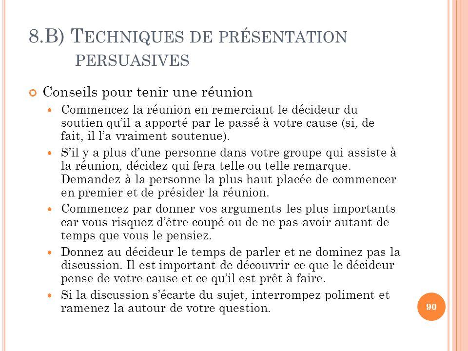 8.B) T ECHNIQUES DE PRÉSENTATION PERSUASIVES Conseils pour tenir une réunion Commencez la réunion en remerciant le décideur du soutien quil a apporté