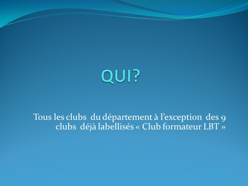 Tous les clubs du département à lexception des 9 clubs déjà labellisés « Club formateur LBT »