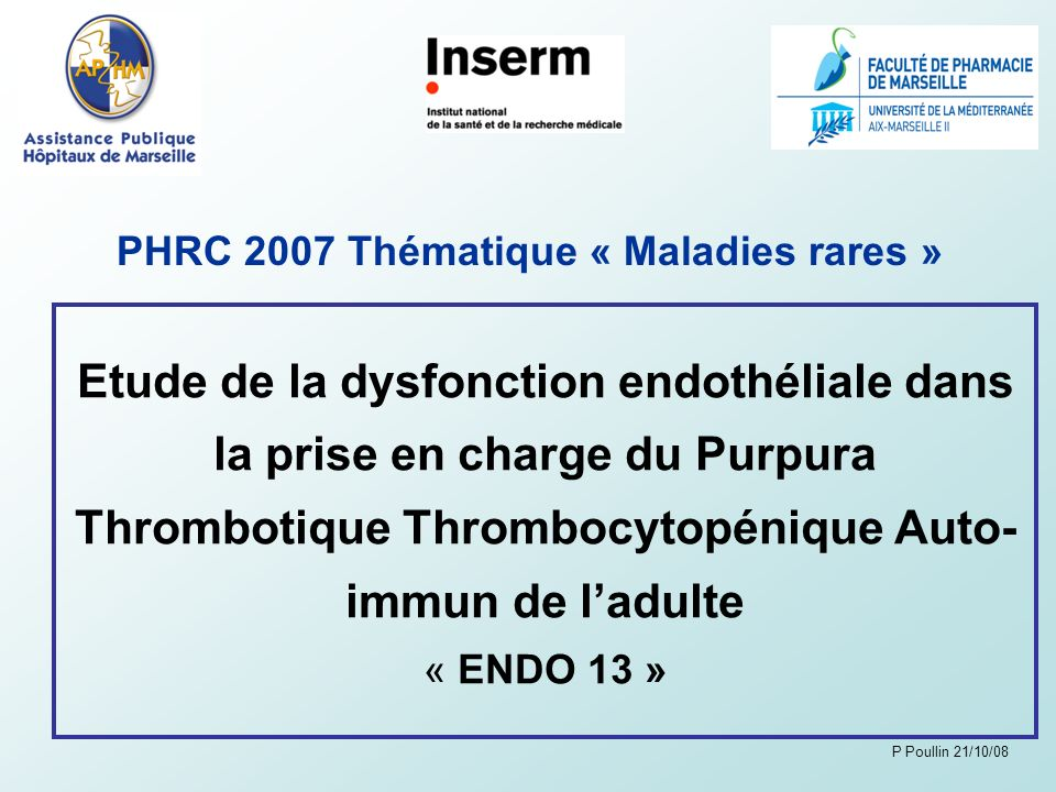 Etude de la dysfonction endothéliale dans la prise en charge du Purpura Thrombotique Thrombocytopénique Auto- immun de ladulte « ENDO 13 » PHRC 2007 T