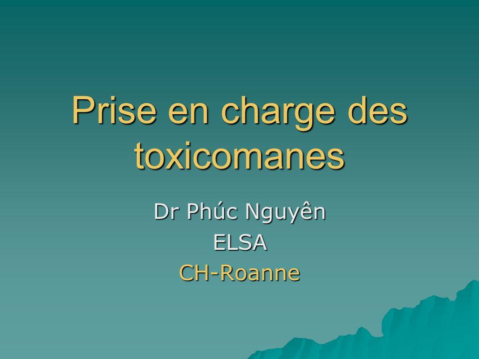 Prise en charge des toxicomanes Dr Phúc Nguyên ELSACH-Roanne