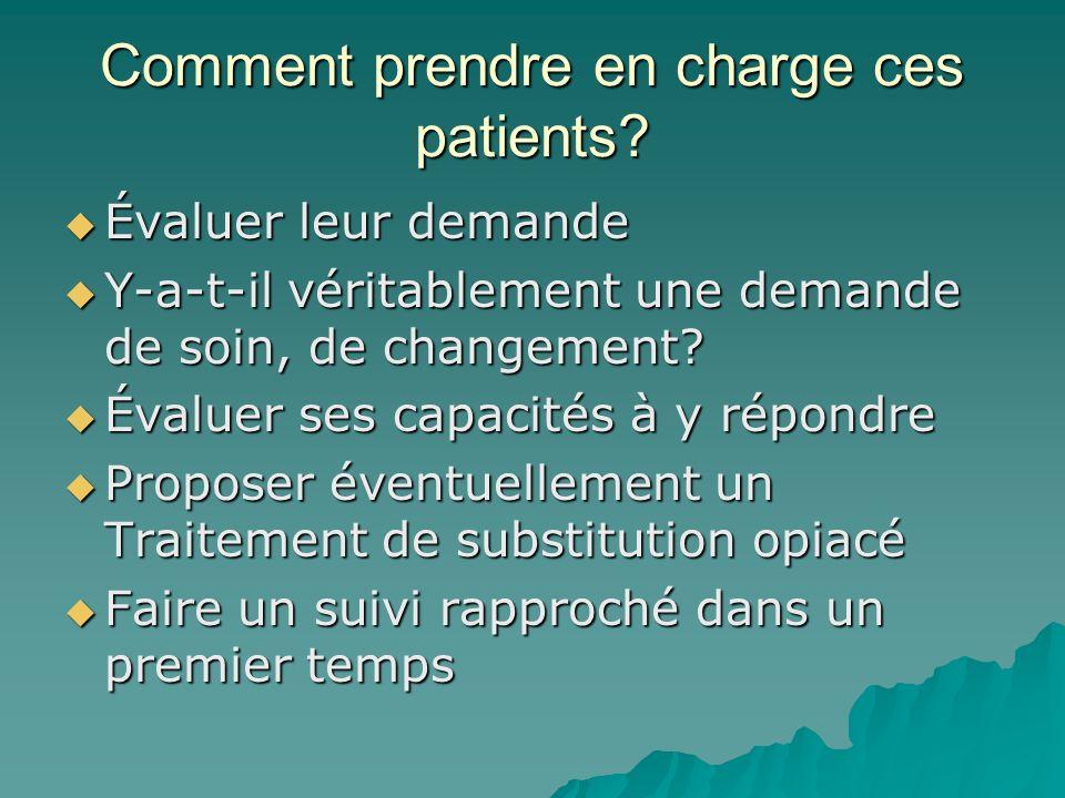 Comment prendre en charge ces patients? Évaluer leur demande Évaluer leur demande Y-a-t-il véritablement une demande de soin, de changement? Y-a-t-il