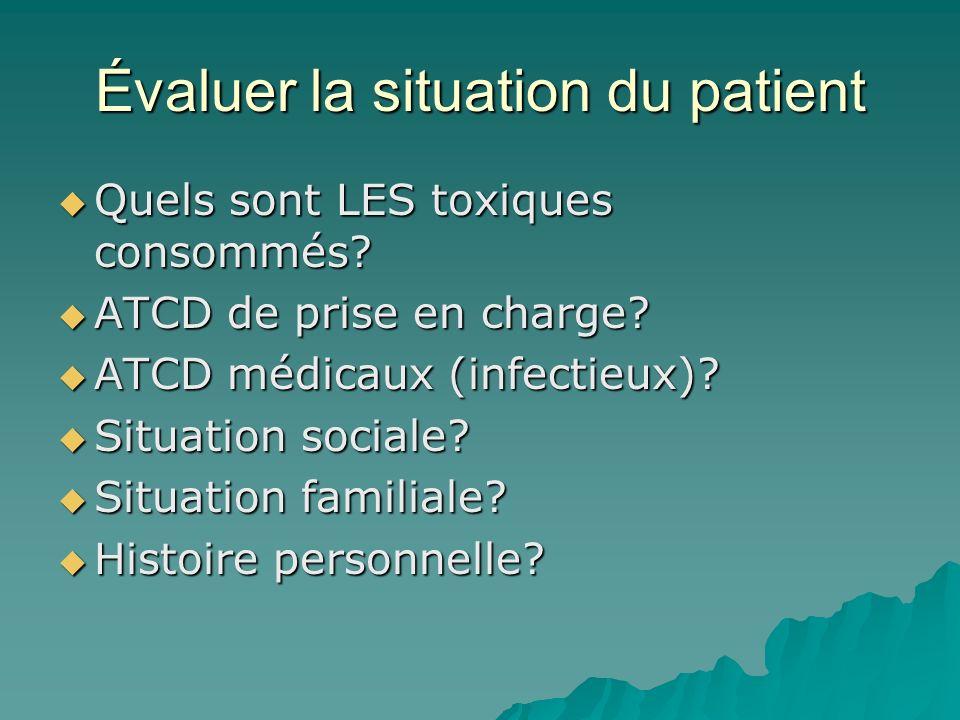 Évaluer la situation du patient Quels sont LES toxiques consommés.