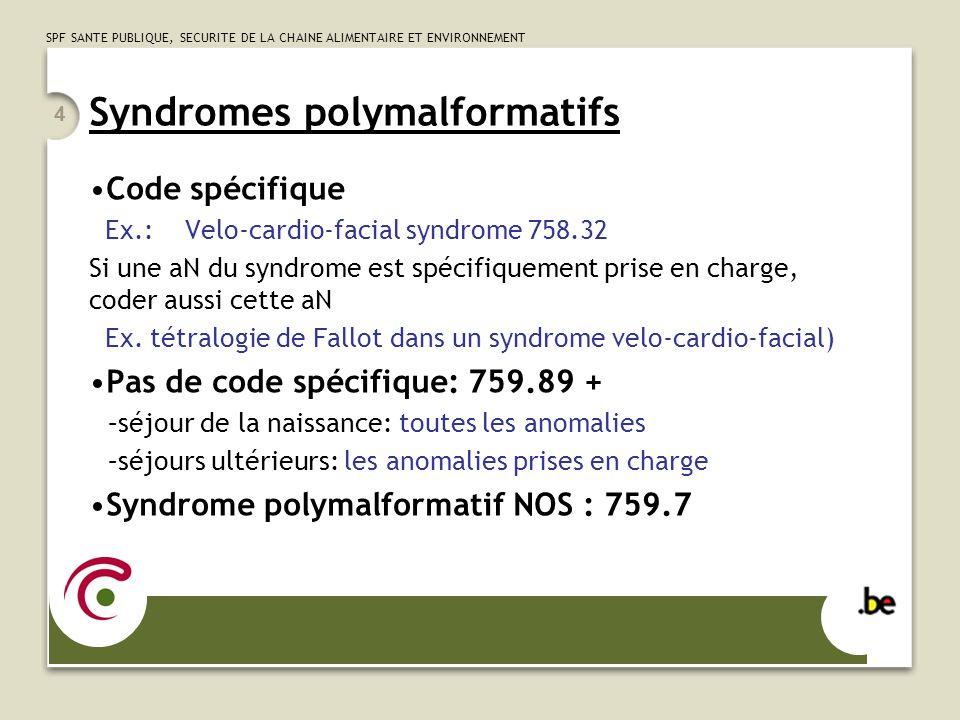 SPF SANTE PUBLIQUE, SECURITE DE LA CHAINE ALIMENTAIRE ET ENVIRONNEMENT 4 Syndromes polymalformatifs Code spécifique Ex.: Velo-cardio-facial syndrome 7