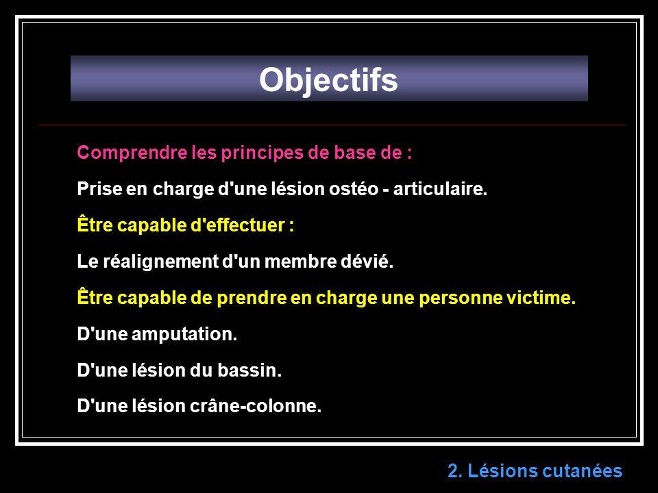 2. Lésions cutanées Objectifs Comprendre les principes de base de : Prise en charge d'une lésion ostéo - articulaire. Être capable d'effectuer : Le ré
