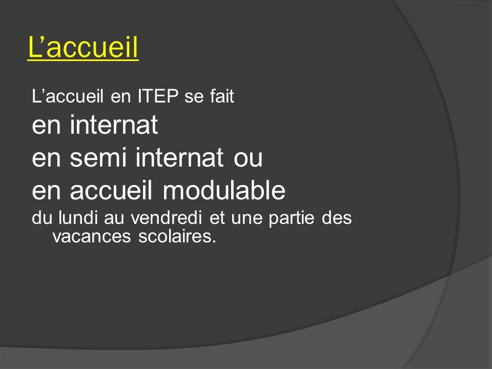 Laccueil Laccueil en ITEP se fait en internat en semi internat ou en accueil modulable du lundi au vendredi et une partie des vacances scolaires.