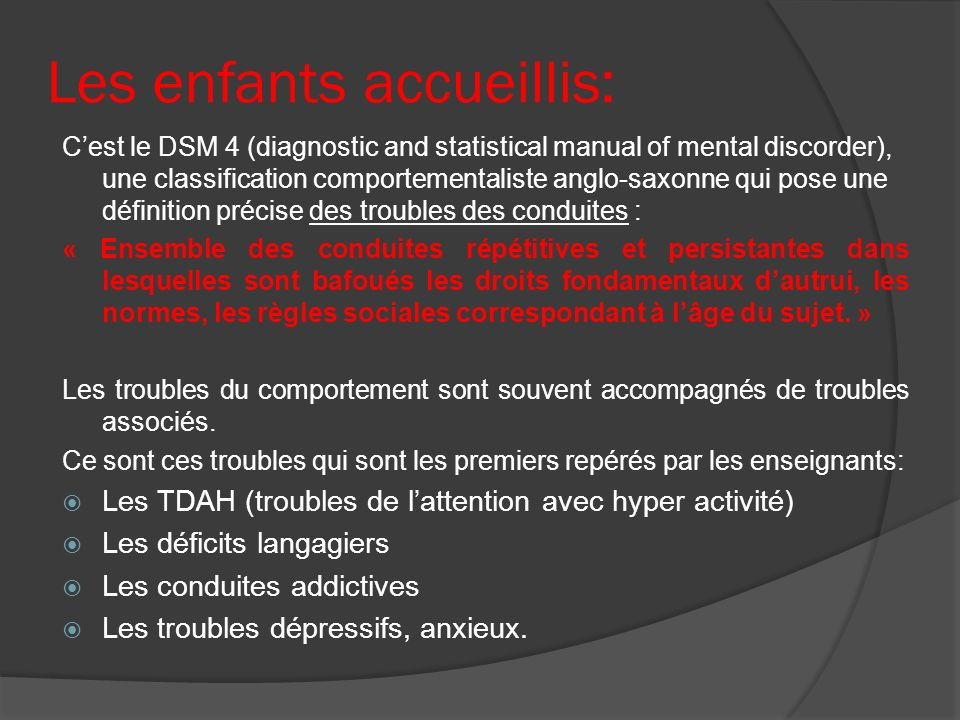 Les enfants accueillis: Cest le DSM 4 (diagnostic and statistical manual of mental discorder), une classification comportementaliste anglo-saxonne qui