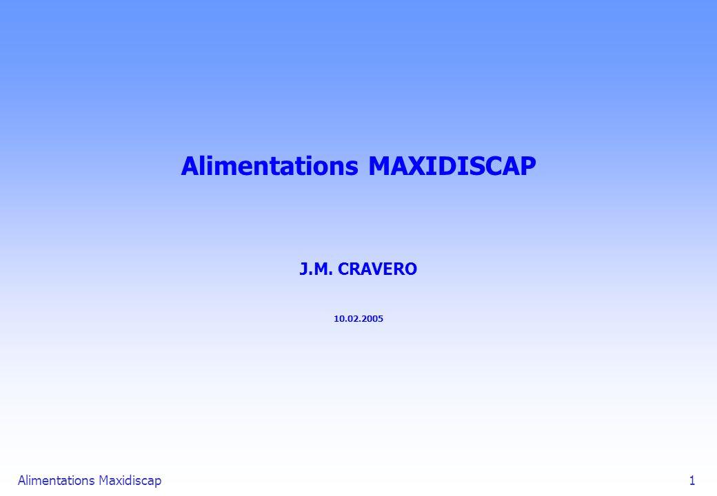 Alimentations Maxidiscap1 Alimentations MAXIDISCAP J.M. CRAVERO 10.02.2005